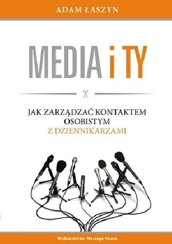 Okładka książki Media i ty. Jak zarządzać kontaktem osobistym z dziennikarzami