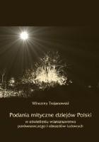 Podania mityczne dziejów Polski w oświetleniu wiaroznawstwa porównawczego i obrzędów ludowych