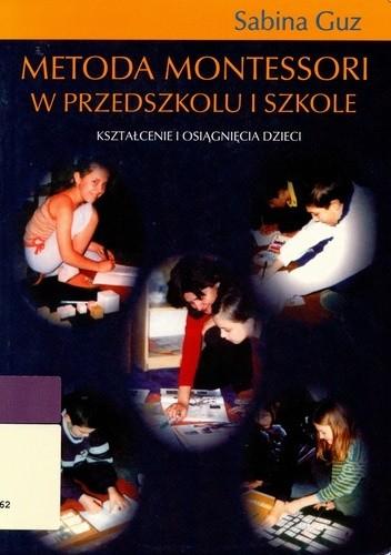 Okładka książki Metoda Montessori w przedszkolu i szkole. Kształcenie i osiągnięcia dzieci