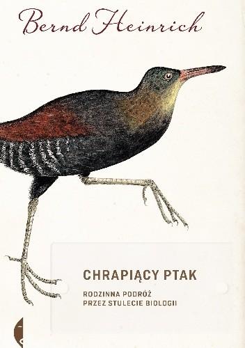 Okładka książki Chrapiący ptak. Rodzinna podróż przez stulecie biologii