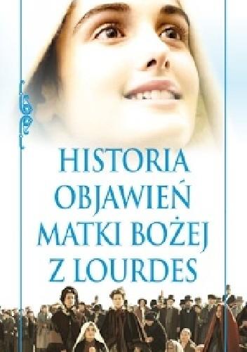 Okładka książki Historia objawień Matki Bożej z Lourdes