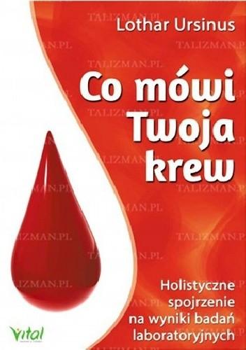 Okładka książki Co mówi Twoja krew. Holistyczne spojrzenie na wyniki badań laboratoryjnych