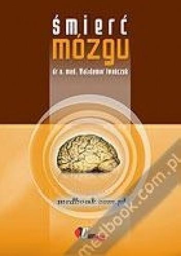 Okładka książki Śmierć mózgu  Autor:dr n. med. Waldemar Iwańczuk