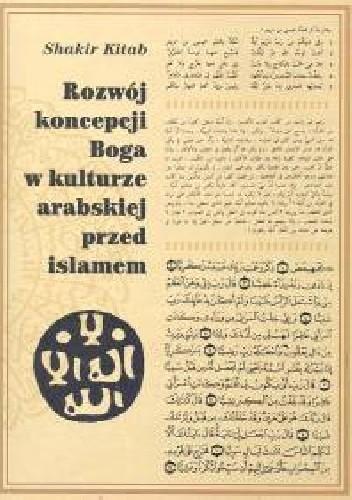 Okładka książki Rozwój koncepcji Boga w kulturze arabskiej przed islamem