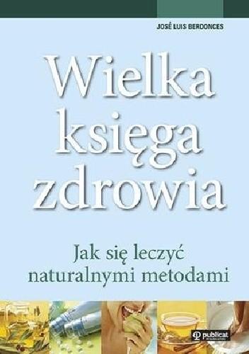 Okładka książki Wielka księga zdrowia. Jak się leczyć naturalnymi metodami
