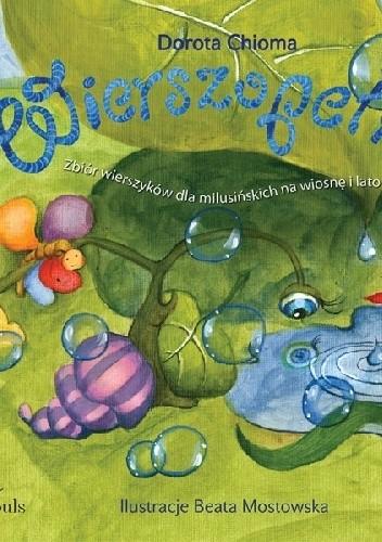 Okładka książki Wierszopełki. Zbiór wierszyków dla milusińskich na wiosnę i lato