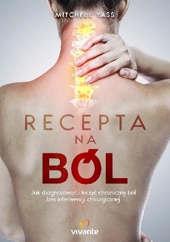 Okładka książki Recepta na ból. Jak diagnozować i leczyć chroniczny ból bez interwencji chirurgicznej