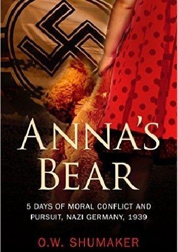 Okładka książki Anna's Bear: 5 Days of Moral Conflict And Pursuit, Nazi Germany, 1939