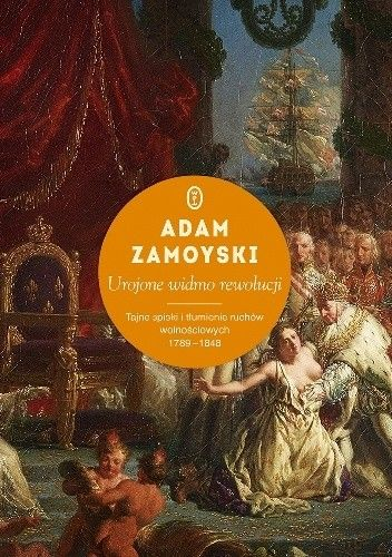 Okładka książki Urojone widmo rewolucji. Tajne spiski i tłumienie ruchów wolnościowych 1789-1848