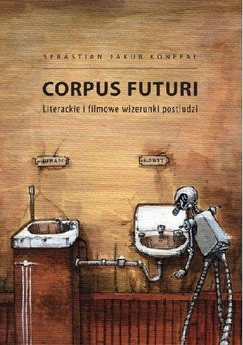 Okładka książki Corpus futuri. Literackie i filmowe wizerunki postludzi