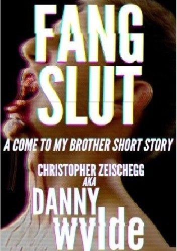 Okładka książki Fang Slut: A Come to My Brother Short Story
