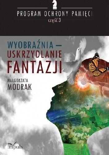Okładka książki Wyobraźnia - uskrzydlanie FANTAZJI PROGRAM OCHRONY PAMIĘCI - CZĘŚĆ III