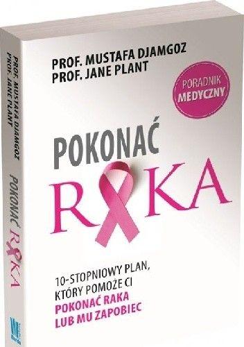 Okładka książki POKONAĆ RAKA 10-stopniowy plan, który pomoże Ci pokonać raka lub mu zapobiec