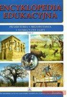 Encyklopedia Edukacyjna. Tom 17. Prahistoria, Mezopotamia, starożytny Egipt