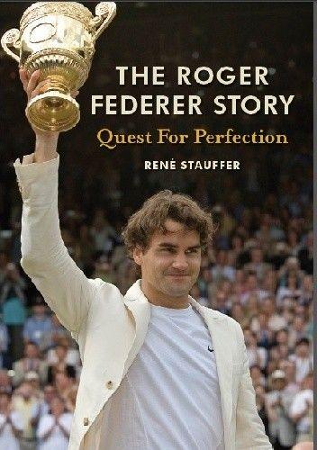 Okładka książki The Roger Federer Story: Quest for Perfection
