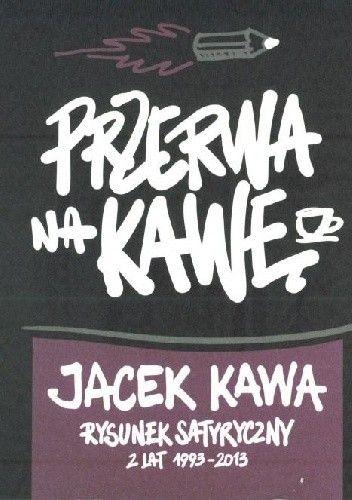 Okładka książki Przerwa na kawę. Rysunek satyryczny z lat 1993 -2013