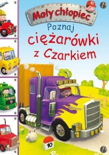 Okładka książki Poznaj ciężarówki z Czarkiem