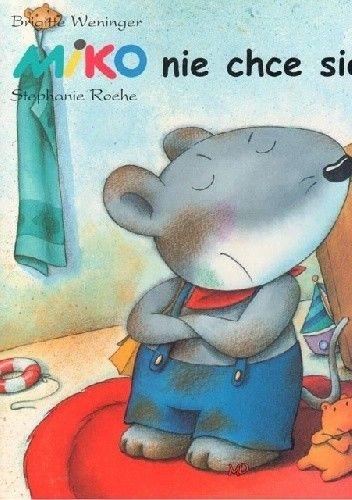 Okładka książki Miko nie chce się myć!