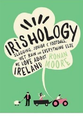 Okładka książki Irishology: Slagging, Junior C Football, Wet Rain and everything else we love about Ireland