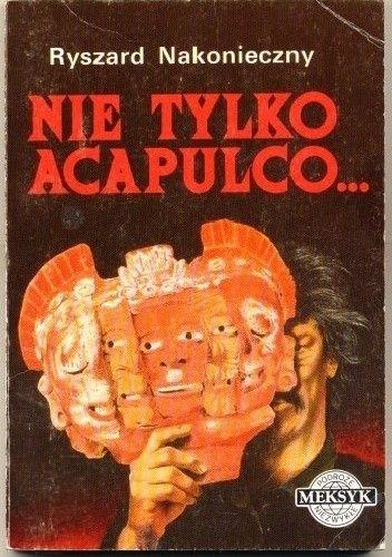 Okładka książki Nie tylko Acapulco ...