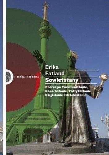 Okładka książki Sowietstany. Podróż po Turkmenistanie, Kazachstanie, Tadżykistanie, Kirgistanie i Uzbekistanie