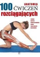 Anatomia 100 ćwiczeń rozciągających