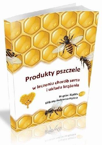 Okładka książki Produkty pszczele w leczeniu chorób serca i układu krążenia