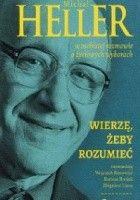 Wierzę, żeby rozumieć. Michał Heller w osobistej rozmowie o życiowych wyborach. Rozmawiają Wojciech Bonowicz, Bartosz Brożek, Zbigniew Liana