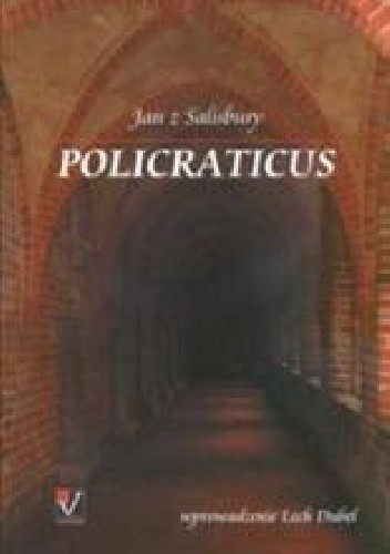 Okładka książki Policraticus albo o paplaninie dworaków i przekazach filozofów