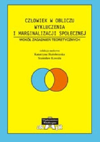 Okładka książki Człowiek w obliczu wykluczenia i marginalizacji społecznej. Wokół zagadnień teoretycznych