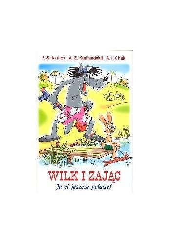 Okładka książki Wilk i Zając. Ja ci jeszcze pokażę!