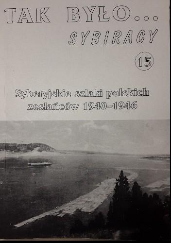 Okładka książki Tak było... Sybiracy 15. Syberyjskie szlaki polskich zesłańców