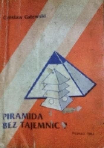 Okładka książki Piramida bez tajemnic? Praktyczne wykorzystanie energii piramidy
