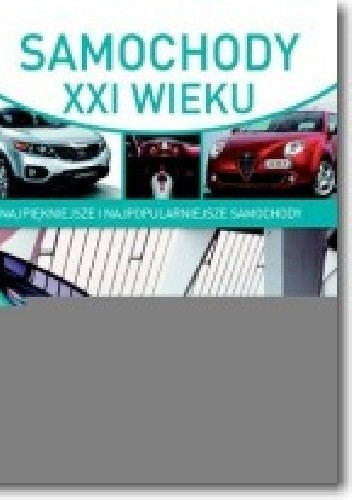 Okładka książki Samochody XXI wieku. Najpiękniejsze  i najpopularniejsze samochody