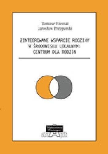 Okładka książki Zintegrowane wsparcie rodziny w środowisku lokalnym: centrum dla rodzin
