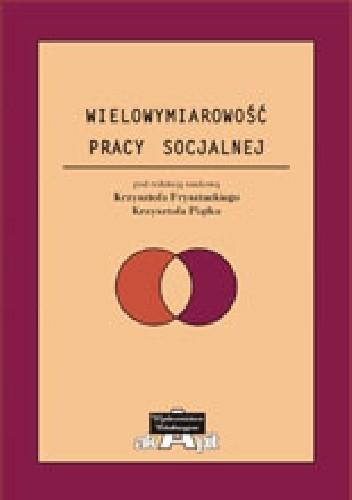 Okładka książki Wielowymiarowość pracy socjalnej