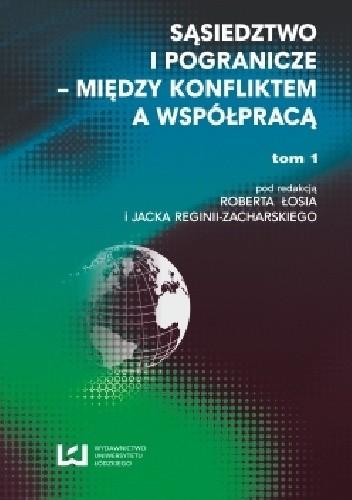 Okładka książki Sąsiedztwo i pogranicze - między konfliktem a współpracą. T. 1