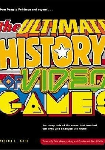 Okładka książki The Ultimate History of Video Games: From Pong to Pokemon--The Story Behind the Craze That Touched Our Lives and Changed the World