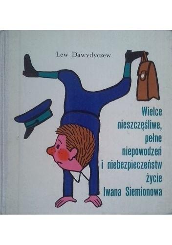 Okładka książki Wielce nieszczęśliwe, pełne niepowodzeń i niebezpieczeństw życie Iwana Siemionowa
