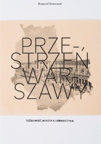 Okładka książki Przestrzeń Warszawy. Tożsamość miasta a urbanistyka