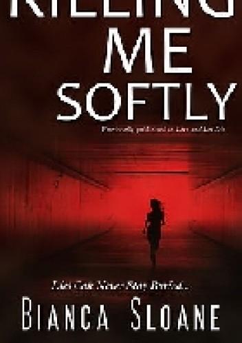 Okładka książki Killing Me Softly