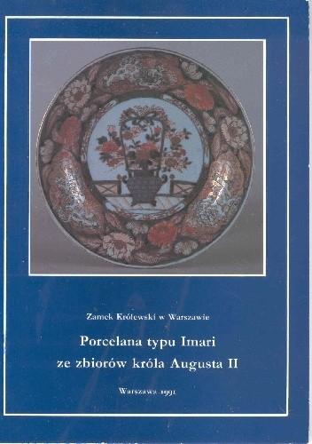 Okładka książki Porcelana typu Imari ze zbiorów króla Augusta II