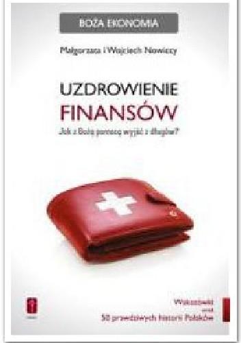 Okładka książki Uzdrowienie finansów. Jak z Bożą pomocą wyjść z długów