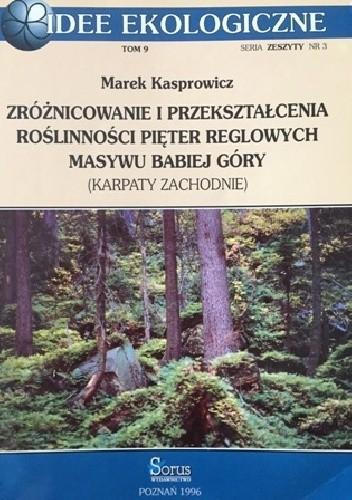 Okładka książki Zróżnicowanie i przekształcenia roślinności pięter reglowych masywu Babiej Góry (Karpaty Zachodnie)