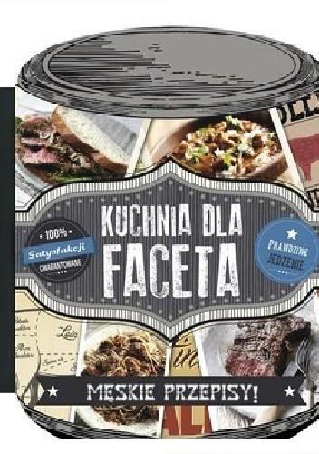 Kuchnia Dla Faceta Praca Zbiorowa 296592 Lubimyczytaćpl