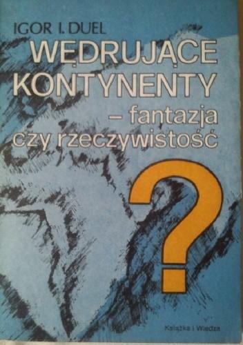 Okładka książki Wędrujące kontynenty - fantazja czy rzeczywistość?