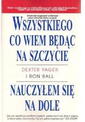 Okładka książki Wszystkiego, co wiem będąc na szczycie, nauczyłem się na dole