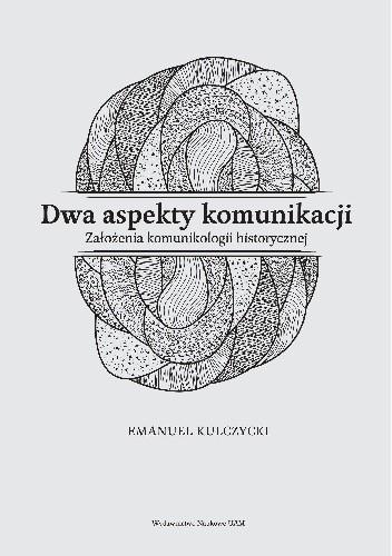 Okładka książki Dwa aspekty komunikacji. Założenia komunikologii historycznej