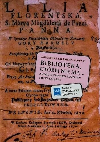 Okładka książki Biblioteka, której nie ma... Andrzej Edward Koźmian i jego książki