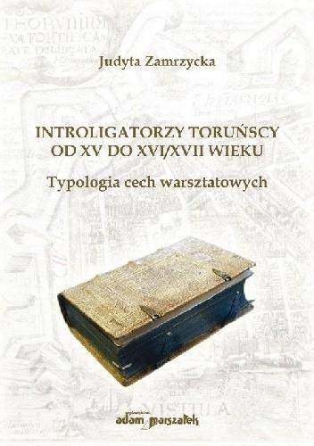 Okładka książki Introligatorzy toruńscy od XV do XVI/XVII wieku. Typologia cech warsztatowych